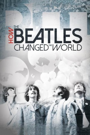 披头士如何改变世界 How the Beatles Changed the World (2017)